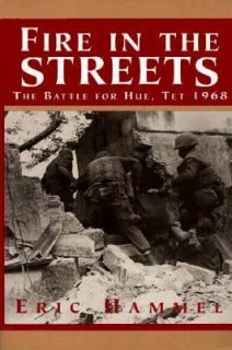 Fire in the Streets The Battle for Hue, Tet 1968 by Eric Hammel 1996