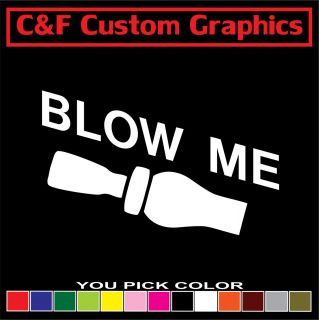 Duck Call Blow Me Car Truck ATV Vinyl Decal 3x5 You Pick Color