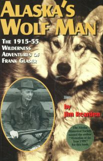Alaska Wolf Man Frank Glaser Wolves Trapper Hunter Dog Musher Predator