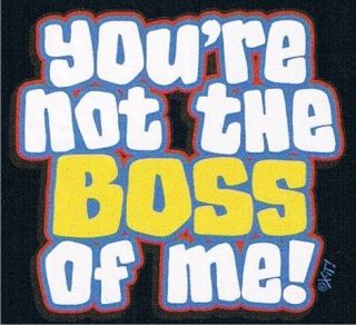 YOURE NOT THE BOSS OF ME Cute Kids Girls Boys Fun Tee
