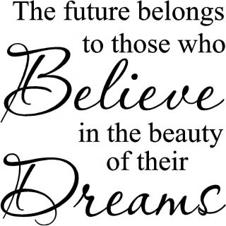 The Future Belongs To Those Who Believe In The Beauty Of Their Dreams Vinyl Wall Art Lettering (Size 20 inches high x 20 inches wide )