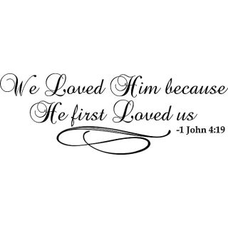 We Loved Him Because He First Loved Us Bible Verse Vinyl Wall Art Quote (MediumSubject OtherMatte Black vinylImage dimensions 11 inches high x 30.8 inches wideThese beautiful vinyl letters have the look of perfectly painted words right on your wall. Th
